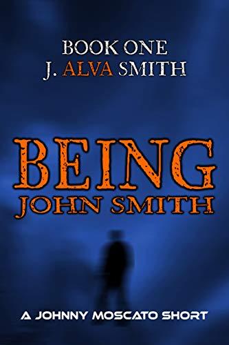 Being John Smith: Book 1: J. Alva Smith (The Being John Smith Series)