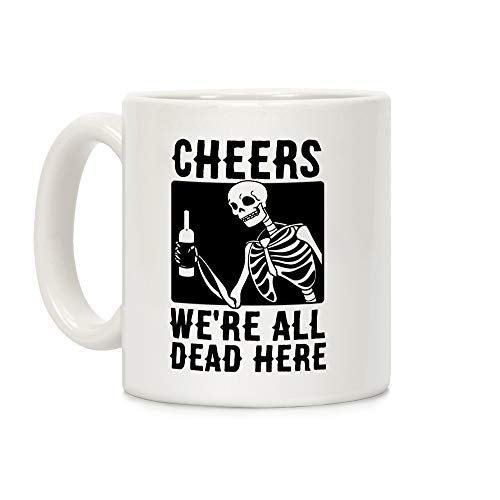 LookHUMAN Cheers, We're All Dead Here White 11