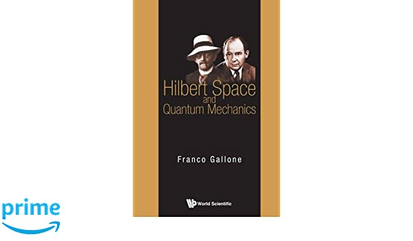 Hilbert space and quantum mechanics franco gallone 9789814635837 hilbert space and quantum mechanics franco gallone 9789814635837 amazon books fandeluxe Gallery