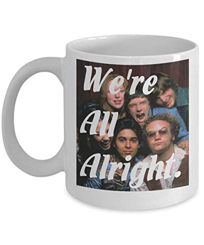 We're All Alright That 70s Show Coffee Mug, Funny, Cup, Tea, Gift For Christmas, Father's day, Xmas, Dad, Anniversary, Mother's day, Papa, Heart, Sant