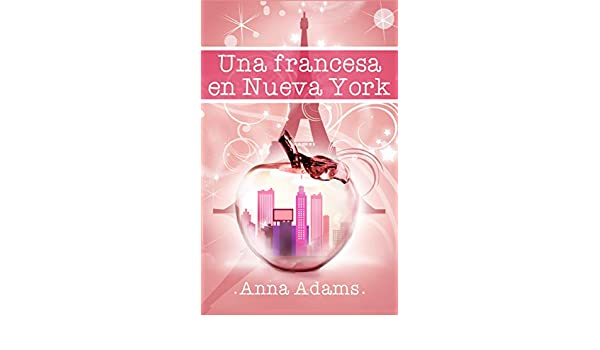 Una francesa en Nueva York eBook: Anna Adams, Elvira García Alonso , Marta Jiménez Miranda: Amazon.es: Tienda Kindle