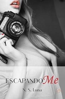 Escapandome (Trilogía Escapandome nº 1) (Spanish Edition) by [Luna, N. S.]