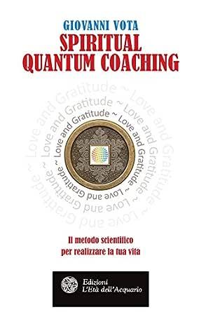 Spiritual Quantum Coaching: Il metodo scientifico per realizzare la tua vita (Italian Edition) eBook: Vota, Giovanni: Amazon.es: Tienda Kindle