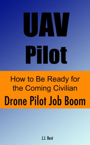 UAV Pilot - How to Be Ready for the Coming Drone Pilot Job