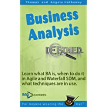 Business Analysis Defined: Learn what BA is, when to do it in Agile and Waterfall SDM, and what techniques are in use. (Business Analysis Fundamentals - Simply Put! Book 1)