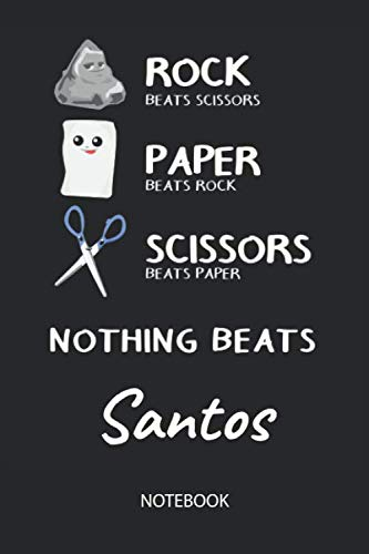Nothing Beats Santos - Notebook: Rock Paper Scissors Game Pun - Blank Ruled Kawaii Personalized & Customized Name Notebook Journal Boys & Men. Cute ... School Supplies, Birthday & Christmas Gift.