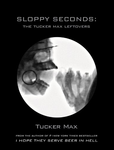 Sloppy Seconds: The Tucker Max Leftovers