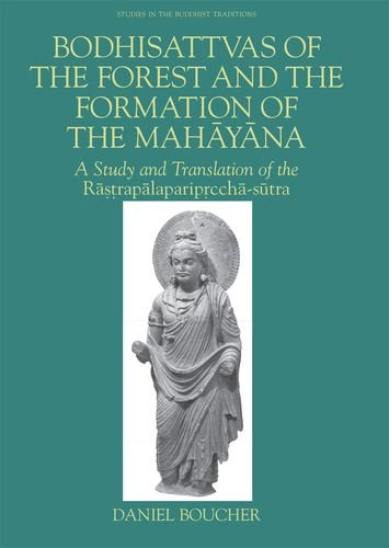 Bodhisattvas of the Forest and the Formation of the Mahayana: A Study and Translation of the Rastrapalapariprccha-sutra