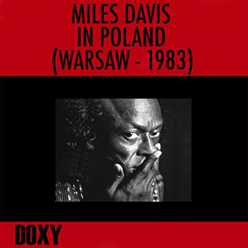 Miles Davis in Poland, Warsaw 1983 (Doxy Collection, Remastered, Live) (Best Thing For Warts)