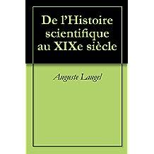 De l'Histoire scientifique au XIXe siècle (French Edition)