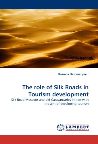 The  role of Silk Roads  in Tourism development: Silk Road Museum and old Caravansaries in Iran with the aim of developi