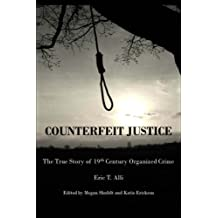 Counterfeit Justice: The True Story of 19th Century Organized Crime