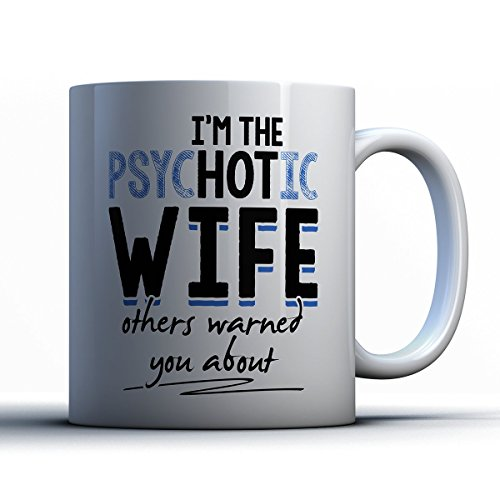 Wife Coffee Mug - Psychotic Wife - Funny 11 oz White Ceramic Tea Cup - Humorous And Cute Wife Gifts with Wife Sayings