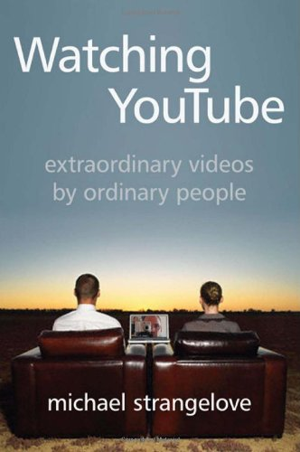 Read Online Watching YouTube: Extraordinary Videos by Ordinary People (Digital Futures) ebook