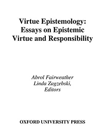 epistemic epistemology essay in responsibility virtue virtue Above all, a virtue epistemology approach to argumentation theory preserves the  insights  epistemology: essays on epistemic virtue and responsibility (pp.