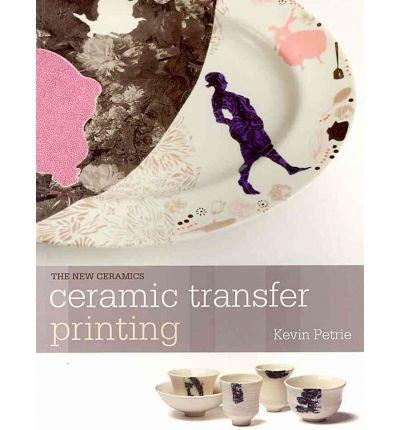 Download By Dr. Kevin Petrie - Ceramic Transfer Printing (2011-02-15) [Paperback] PDF