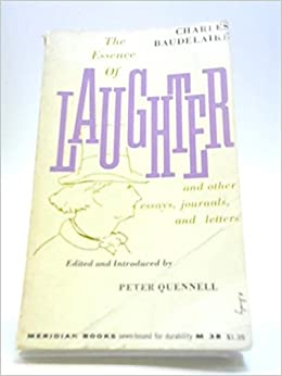 the essence of laughter and other essays journals and letters  the essence of laughter and other essays journals and letters charles baudelaire com books