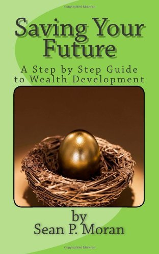 Saving Your Future: A Step by Step Guide to Wealth Development by Moran Sean P (2013-09-24) Paperback