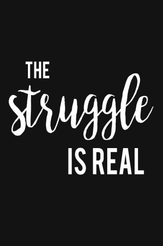The Struggle is Real: Notebook Journal:  Notebook & Diary Travel Sized with 120 Pages (6 x 9)