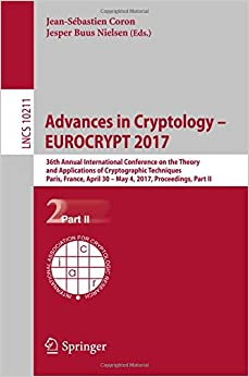 Advances in Cryptology – EUROCRYPT 2017: 36th Annual International Conference on the Theory and Applications of Cryptographic Techniques, Paris, ... Part II (Lecture Notes in Computer Science)