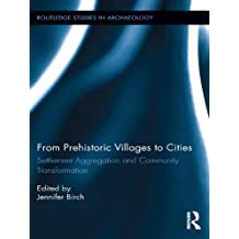 From Prehistoric Villages to Cities: Settlement Aggregation and Community Transformation (Routledge Studies in Archaeology)