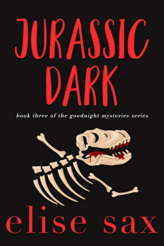 Jurassic Dark (Goodnight Mysteries Book 3) by [Sax, Elise]