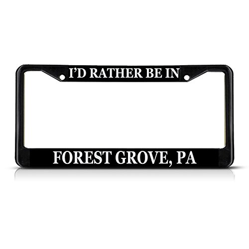 Sign Destination Metal Insert License Plate Frame I'd Rather Be in Forest Grove, Pa Weatherproof Car Accessories Black 2 Holes Solid Insert Set of 2 (Forest Grove Pa)