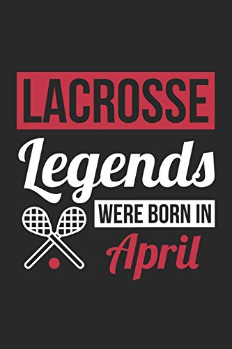 Lacrosse Legends Were Born In April - Lacrosse Journal - Lacrosse Notebook - Birthday Gift for Lacrosse Player: Unruled Blank Journey Diary, 110 blank pages, 6x9 (15.2 x 22.9 cm) por CN Lacrosse Notebooks
