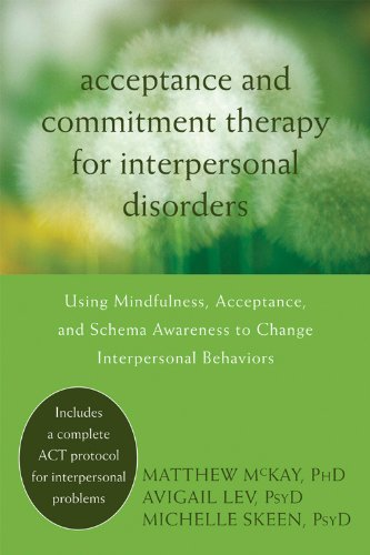Acceptance and Commitment Therapy for Interpersonal Problems: Using Mindfulness, Acceptance, and Schema Awareness to Cha