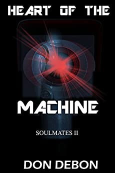 Heart Of The Machine (Soulmates Book 2) by [DeBon, Don]