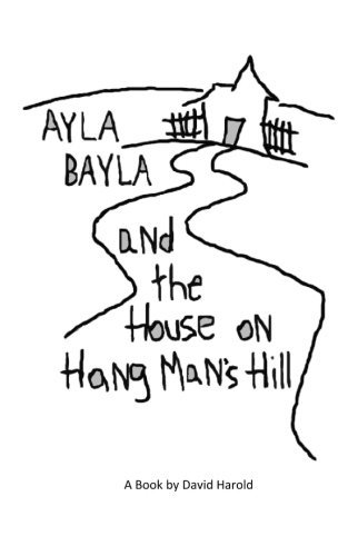Ayla Bayla And The House on Hang Man's Hill (The Ayla Bayla Book Collection) (Volume 3) ebook