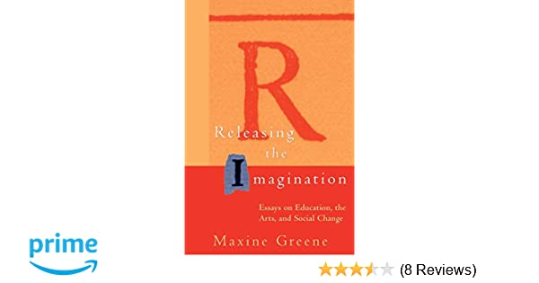 Releasing The Imagination Essays On Education The Arts And Social  Releasing The Imagination Essays On Education The Arts And Social  Change Maxine Greene  Amazoncom Books Sample Essay Proposal also Bullying Essay Thesis Essay On Paper