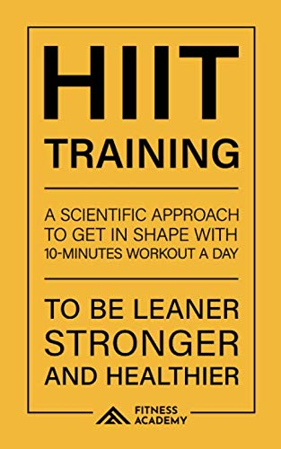 Hiit Training: a Scientific Approach to Get in Shape with 10-Minutes Workout Routines a Day, you can do Anywhere: To be Leaner, Stronger and Healthier (Workout Motivation)