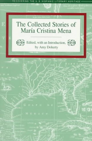 The Collected Stories Of Maria Cristina Mena  Recovering The U S  Hispanic Literary Heritage