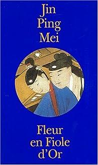 Fleur en fiole d'or : Jing Ping Mei cihua, coffret de 2 volumes par  Anonyme