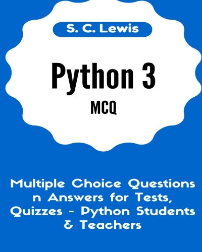 Download Python 3 MCQ - Multiple Choice Questions n Answers for Tests, Quizzes - Python Students & Teachers: Python3 Programming Jobs QA (Python 3 Beginners Guide) (Volume 2) pdf epub
