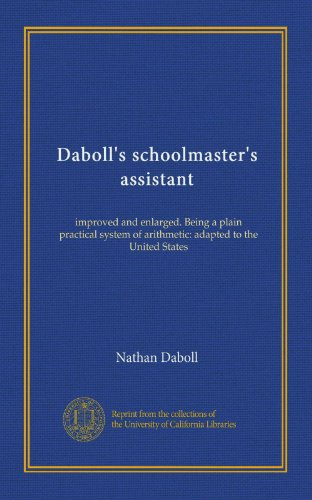 (Daboll's schoolmaster's assistant: improved and enlarged. Being a plain practical system of arithmetic: adapted to the United States)