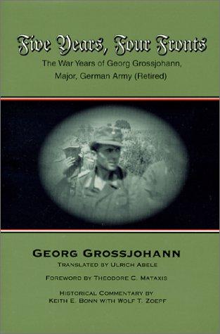Five Years, Four Fronts: The War Years of Georg Grossjohann
