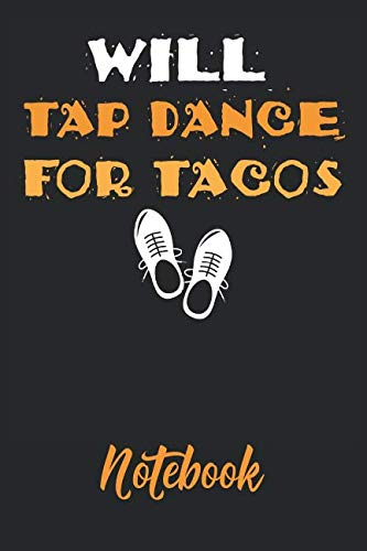 - Will Tap Dance for Tacos Notebook: 6x9in 120 Blank Dot Grid Pages Funny Tap Dance Journal