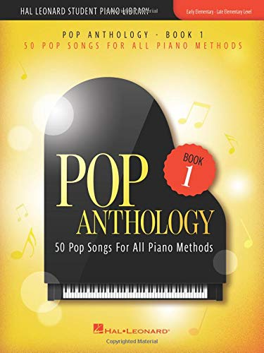 - Pop Anthology - Book 1: 50 Pop Aongs for All Piano Methods Early - Late Elementary Level (Hal Leonard Student Piano Library)