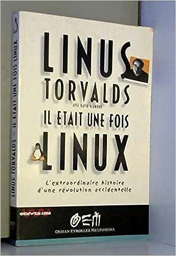 Il était une fois Linux : LExtraordinaire Histoire dune révolution accidentelle