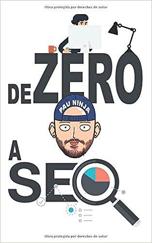 De zero a SEO: Los pilares del posicionamiento web: Amazon.es: Pau Ninja: Libros