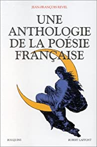 Une Anthologie de la poésie française - Bouquins par Jean-François Revel
