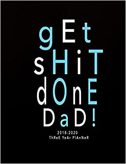 2020 Funny Calendars 2018 2020 Three Year Planner: Get Shit Done Dad: Fathers Day Gift