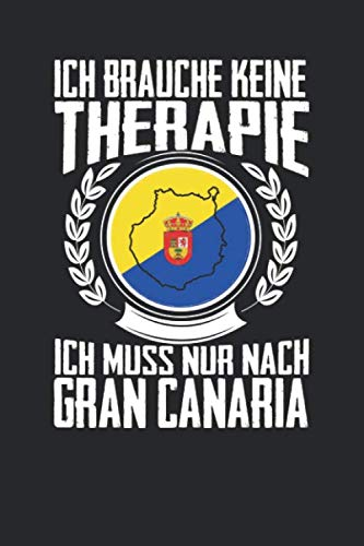 Ich brauche keine Therapie ich muss nur nach Gran Canaria: Notizbuch A5 gepunktet 120 Seiten, Notizheft / Tagebuch / Reise Journal, perfektes Geschenk für den Urlaub auf Gran Canaria (German Edition)