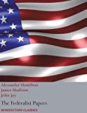 The Federalist Papers, Including the Constitution of the United States: (New Edition)