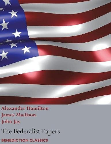 The Federalist Papers, including the Constitution of the
