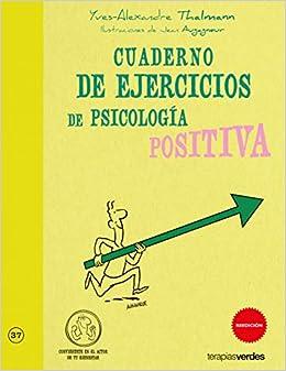 Cuaderno de ejercicios. Psicología positiva Terapias Cuadernos ejercicios: Amazon.es: Yves-Alexandre Thalmann: Libros