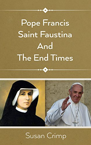POPE FRANCIS SAINT FAUSTINA AND THE END -