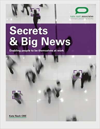 Secrets & Big News: Enabling people to be themselves at work
